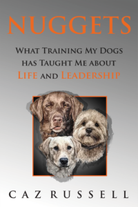 Nuggets: What Training My Dogs Has Taught Me About Leadership by Caz Russell
